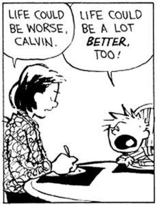 """Calvins teacher says, """"Life could be worse Clavin"""", and Calvin replies, """"It could be a lot better, too!"""""""